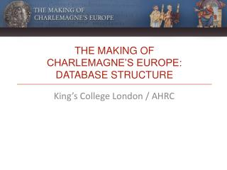 The Making of Charlemagne's Europe: database structure
