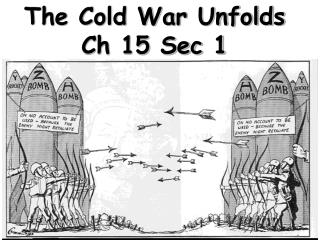 The Cold War Unfolds Ch 15 Sec 1