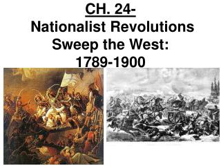 CH. 24-  Nationalist Revolutions Sweep the West:  1789-1900