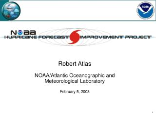 Robert Atlas NOAA/Atlantic Oceanographic and Meteorological Laboratory February 5, 2008