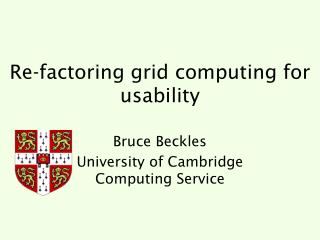 Re-factoring grid computing for usability