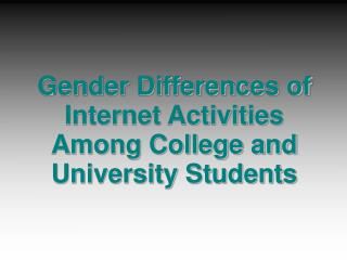 Gender Differences of Internet Activities Among College and University Students