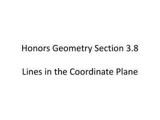 Honors Geometry  Section  3.8 Lines  in the Coordinate Plane