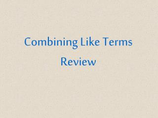 Combining Like  Terms Review