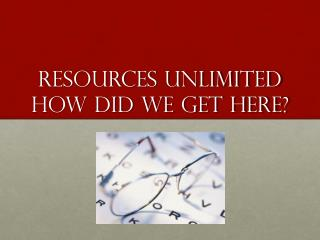 Resources unlimited How did we get here?