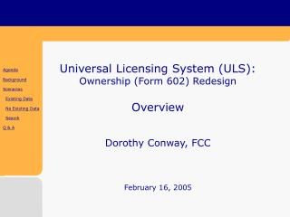 Universal Licensing System (ULS): Ownership (Form 602) Redesign Overview Dorothy Conway, FCC