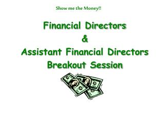 Financial Directors  & Assistant Financial Directors  Breakout Session