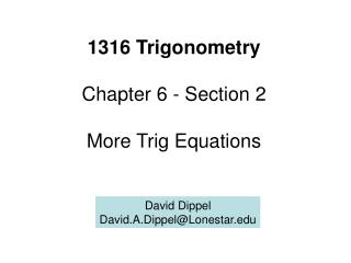 1316 Trigonometry Chapter 6 - Section 2 More Trig Equations