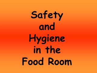 Safety and  Hygiene  in the  Food Room