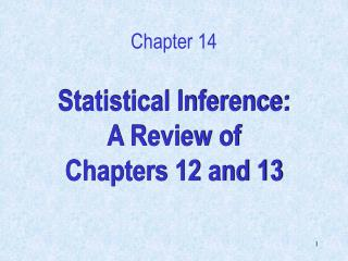 Statistical Inference: A Review of  Chapters 12 and 13