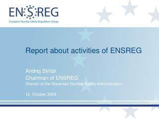 Report about activities of ENSREG