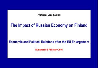 Professor Urpo Kivikari The Impact of Russian Economy on Finland