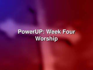 PowerUP: Week Four Worship