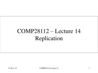 COMP28112 – Lecture 14 Replication