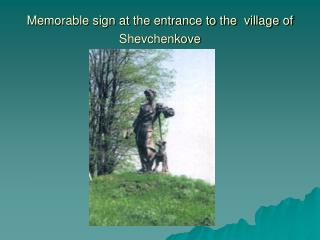 Memorable sign at the entrance to the  village of Shevchenkove