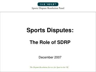 Sports Disputes: The Role of SDRP December 2007