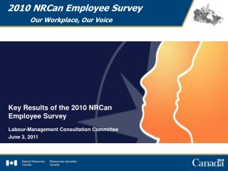 2010 NRCan Employee Survey 	Our Workplace, Our Voice