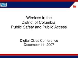 Wireless in the  District of Columbia:   Public Safety and Public Access