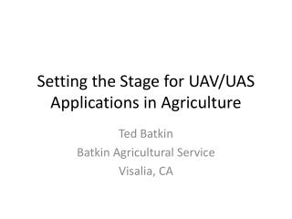 Setting the Stage for UAV/UAS Applications in Agriculture