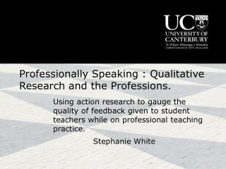 Professionally Speaking : Qualitative Research and the Professions.