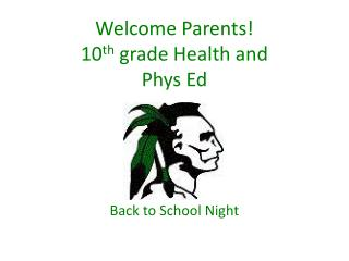 Welcome Parents! 10 th  grade Health and Phys Ed