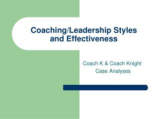 Coaching/Leadership Styles      and Effectiveness