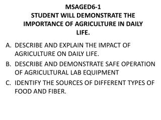 MSAGED6-1 STUDENT WILL DEMONSTRATE THE IMPORTANCE OF AGRICULTURE IN DAILY LIFE.
