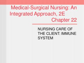 Medical-Surgical Nursing: An   Integrated Approach, 2E							 Chapter 22