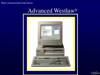 Advanced Westlaw ®