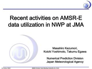 Recent activities on AMSR-E data utilization in NWP at JMA