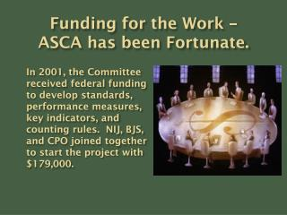 Funding for the Work – ASCA has been Fortunate.