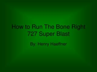 How to Run The Bone Right 727 Super Blast