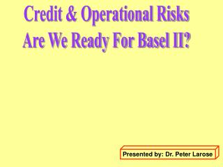 Credit & Operational Risks Are We Ready For Basel II?