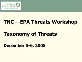 TNC – EPA Threats Workshop Taxonomy of Threats December 5-6, 2005