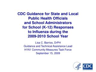 Lisa C. Barrios, DrPH Guidance and Technical Assistance Lead H1N1 Community Measures Task Force