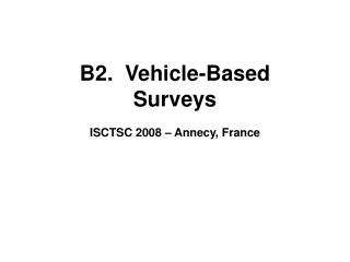 B2.  Vehicle-Based Surveys ISCTSC 2008 – Annecy, France
