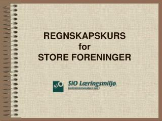 REGNSKAPSKURS for STORE FORENINGER