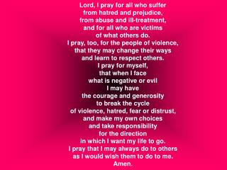 Lord, I pray for all who suffer from hatred and prejudice, from abuse and ill-treatment,