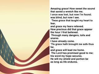 Amazing grace! How sweet the sound that saved a wretch like me.