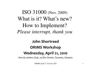 ISO 31000  (Nov. 2009) What is it? What's new? How to Implement? Please interrupt, thank you