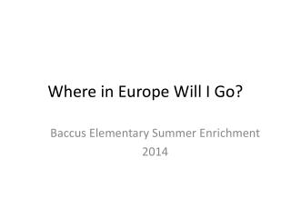 Where in Europe Will I Go?