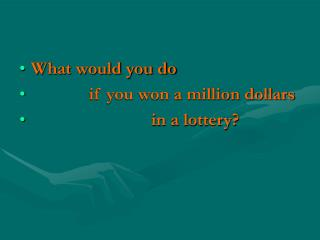What would you do               if you won a million dollars