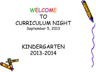 W E L C O M E TO CURRICULUM NIGHT September 5, 2013 KINDERGARTEN 2013-2014