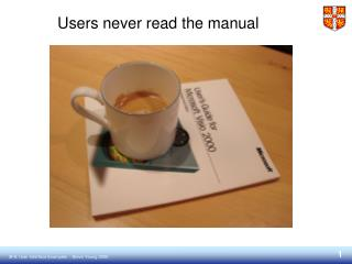 Users never read the manual