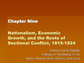 Chapter Nine Nationalism, Economic Growth, and the Roots of Sectional Conflict, 1815-1824