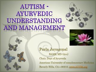 Parla Jayagopal 	BAMS, MD ( Ayu ) Chair, Dept of  Ayurveda American University of complementary Medicine Beverly Hills,