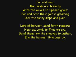 Far and near the fields are teeming With the waves of ripened grain;