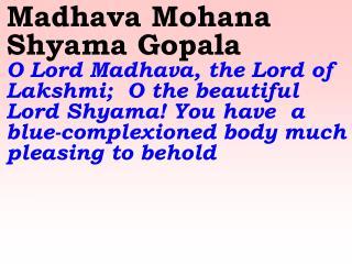 Dwapara Yugamey Krishna Gopala   O Krishna, You are the Lord of Dwapara Yuga