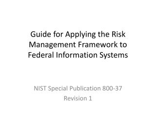 Guide for Applying the Risk Management Framework to Federal Information Systems