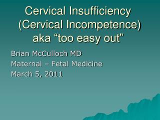 Cervical Insufficiency  Cervical Incompetence aka  too easy out
